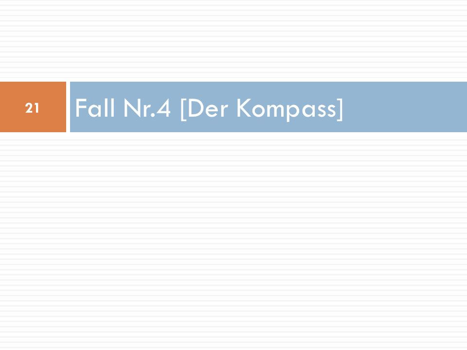 Fall Nr.4 [Der Kompass]